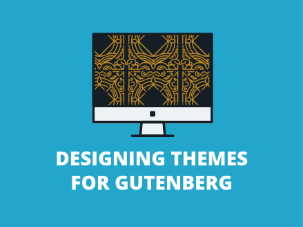 Designing Themes for Gutenberg