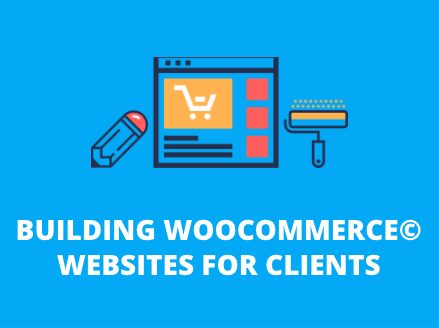 Building WooCommerce Websites for Clients