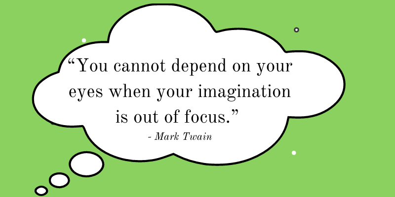 Quote - you cannot depend on your eyes when your imagination is out of focus