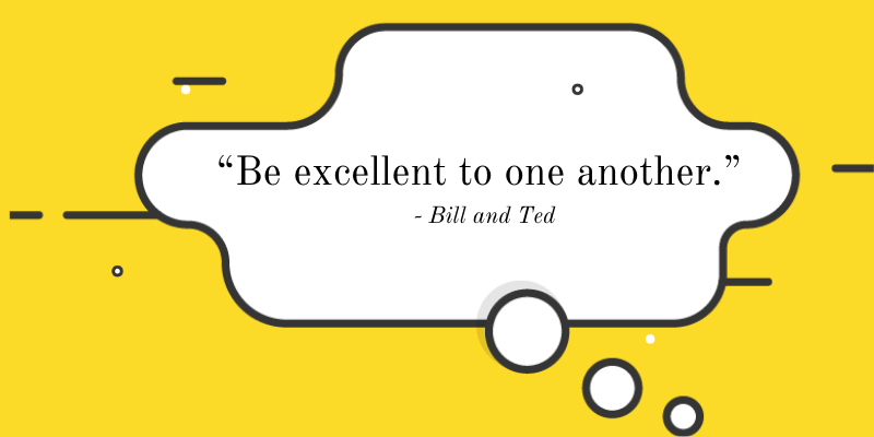 Be Excellent to one another
