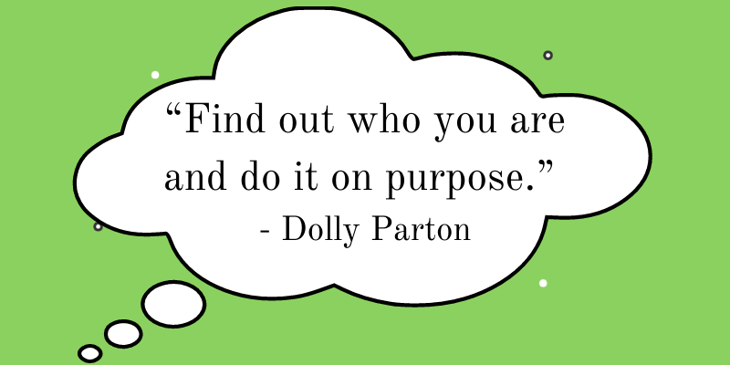 Motivation Quote - Dolly Parton - Find out who you are - unique purpose