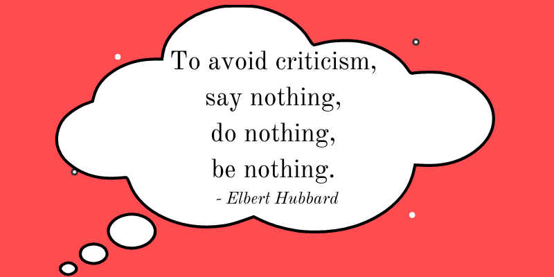 Motivation Quote: To avoid criticism, say nothing, do nothing, be nothing. - Elbert Hubbard